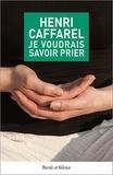 Henri Caffarel - Je voudrais savoir prier.