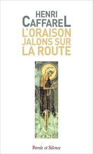 Henri Caffarel - L'oraison, jalons sur la route.