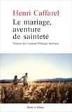 Henri Caffarel - Le mariage, aventure de sainteté - Grands textes sur le mariage.
