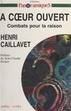 Henri Caillavet - A coeur ouvert - Combats pour la raison.
