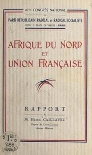 Henri Caillavet et  Parti républicain radical et r - Afrique du Nord et Union française - Rapport du 47e congrès national du Parti républicain radical et radical-socialiste.