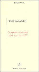 Henri Caillavet - Comment mourir dans la dignité ?.