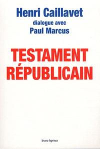 Henri Caillavet et Paul Marcus - Testament républicain.