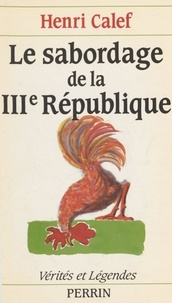 Henri Calef - Le Sabordage de la Troisième République.