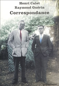 Henri Calet et Raymond Guérin - Correspondance 1938-1955.