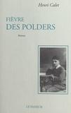 Henri Calet et Isabelle Robin - Fièvre des polders.