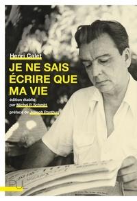 Henri Calet - Je ne sais écrire que ma vie.