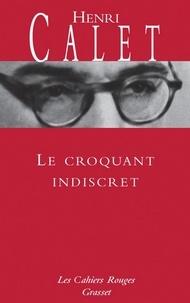 Henri Calet - Le croquant indiscret - (*).