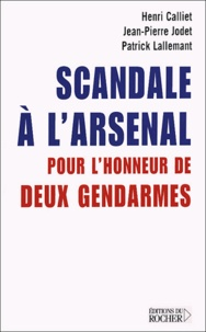 Henri Calliet et Jean-Pierre Jodet - Scandale à l'arsenal - Pour l'honneur de deux gendarmes.