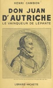 Henri Cambon - Don Juan d'Autriche - Le vainqueur de Lépante.
