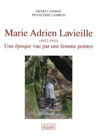 Henri Cambon et Françoise Cambon - Marie Adrien Lavieille (1852-1911) - Une époque vue par une femme peintre.