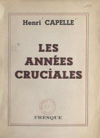 Henri Capelle - Les années cruciales - Fresque épique.