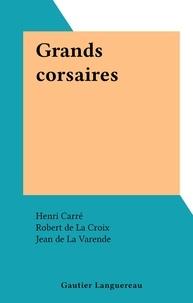 Henri Carré et Robert de La Croix - Grands corsaires.