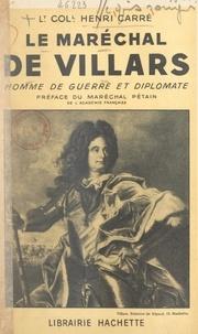 Henri Carré et Philippe Pétain - Le maréchal de Villars, homme de guerre et diplomate.