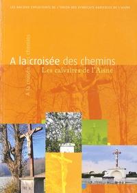 Henri Carton et Jean-Louis Remiot - A la croisée des chemins - Les calvaires de l'Aisne.