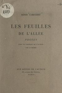 Henri Caruchet - Les feuilles de l'allée - Proses. Avec un portrait de l'auteur par lui-même.