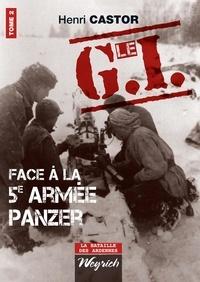 Henri Castor - Le G.I Face à la 5e armée Panzer - Ouvrage de référence sur la Deuxième Guerre Mondiale.