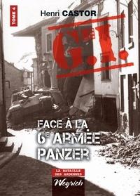 Henri Castor - Le G.I. Face à la 6e armée Panzer - Ouvrage de référence sur la Deuxième Guerre Mondiale.