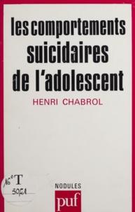 Henri Chabrol - Les comportements suicidaires de l'adolescent.