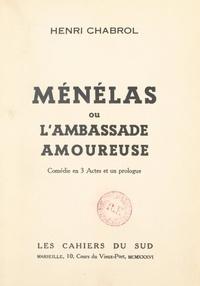 Henri Chabrol - Ménélas - Ou L'ambassade amoureuse. Comédie en 3 actes et un prologue.