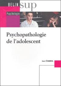 Henri Chabrol - Psychopathologie de l'adolescent.