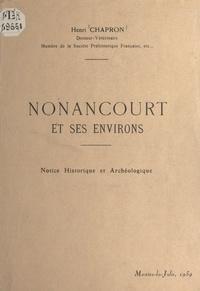 Henri Chapron - Nonancourt et ses environs - Notice historique et archéologique.