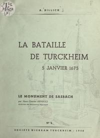 Henri-Charles Arnhold et André Billich - La bataille de Turckheim, 5 janvier 1675 - Suivi de Les monuments de Sasbach et de Turckheim.