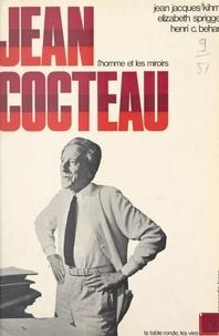Henri Charles Béhar et Jean-Jacques Kihm - Jean Cocteau - L'homme et les miroirs.
