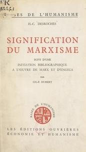 Henri-Charles Desroches et Ch.-F. Hubert - Signification du marxisme - Suivi d'une initiation bibliographique à l'œuvre de Marx et d'Engels.