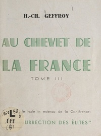 """Henri-Charles Geffroy - Au chevet de la France (3) - Texte in extenso de la Conférence """"La résurrection des élites""""."""