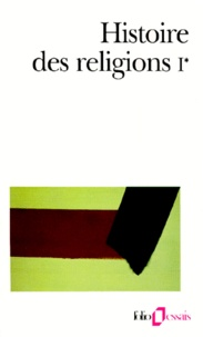 Henri-Charles Puech - Histoire des religions - Tome 1, Les religions antiques, La formation des religions universelles et les religions de salut en Inde et en Extrême-Orient (Volume 1).