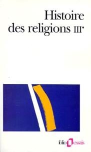 Henri-Charles Puech - Histoire des religions - Tome 3, Les religions constituées en Asie et leurs contre-courants, Les religions chez les peuples sans tradition écrite, Mouvements religieux nés de l'acculturation (Volume 1).