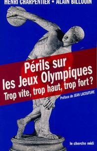 Henri Charpentier et Alain Billouin - Périls sur les Jeux Olympiques - Trop vite, trop haut, trop fort ?.
