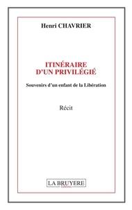 Henri Chavrier - Itinéraire d'un privilégié - Souvenirs d'en enfant de la Libération.