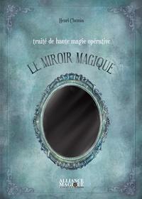 Henri Chemin - Traité de Haute Magie Opérative : Le Miroir Magique.