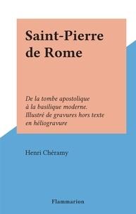 Henri Chéramy - Saint-Pierre de Rome - De la tombe apostolique à la basilique moderne. Illustré de gravures hors texte en héliogravure.