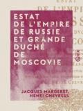 Henri Chevreul et Jacques Margeret - Estat de l'Empire de Russie et grande duché de Moscovie - Avec ce qui s'est passé de plus mémorable et tragique, pendant le règne de quatre empereurs.