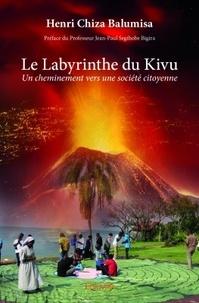 Henri Chiza Balumisa - Le labyrinthe du Kivu - Un cheminement vers une société citoyenne.