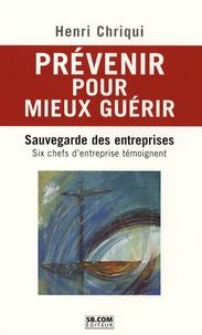 Henri Chriqui - Prévenir pour mieux guérir - Sauvegarde des entreprises, Six chefs d'entreprise témoignent.