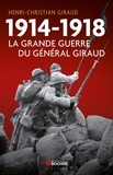 Henri-Christian Giraud - 1914-1918 : la Grande Guerre du général Giraud.