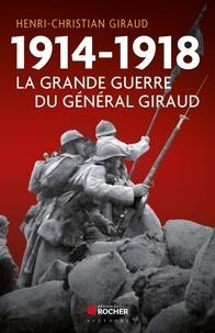 Henri-Christian Giraud - 1914-1918 - La Grande Guerre du général Giraud.