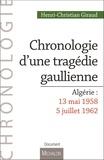 Henri-Christian Giraud - Chronologie d'une tragédie gaullienne - Algérie : 13 mai 1958-5 juillet 1962.