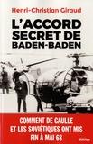 Henri-Christian Giraud - L'Accord secret de Baden-Baden - Comment de Gaulle et les Soviétiques ont mis fin à mai 1968.