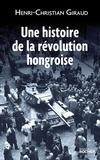 Henri-Christian Giraud - Une histoire de la révolution hongroise.