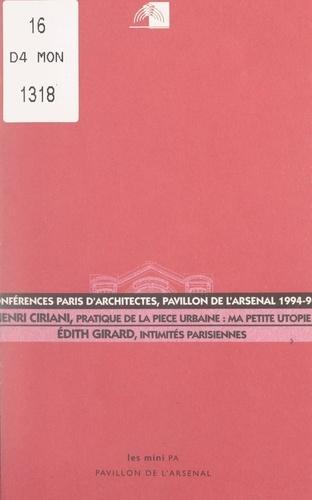 Pratique de la pièce urbaine, ma petite utopie. Suivi de Intimités parisiennes. Conférences Paris d'architectes 1994-96, au Pavillon de l'Arsenal
