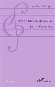 Henri-Claude Fantapié - 60 ans de vie musicale - De 1945 à nos jours.