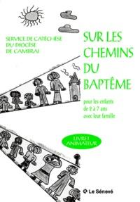 Henri-Claude Jouveneaux et Elisabeth de Clercq - Sur les chemins du baptême - Livret animateur.