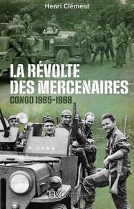 Henri Clément - La révolte des mercenaires - Tshombe contre Mobutu (1965-1968).