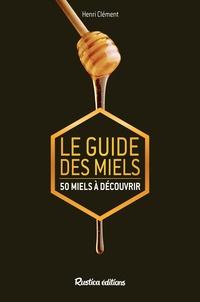 Henri Clément - Le guide des miels - 50 miels à découvrir.