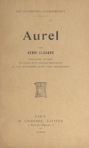 Henri Clouard et  Collectif - Aurel - Biographie critique illustrée d'un portrait frontispice et d'un autographe, suivie d'une bibliographie.